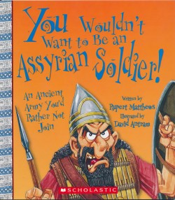 You Wouldn't Want to be an Assyrian Solider