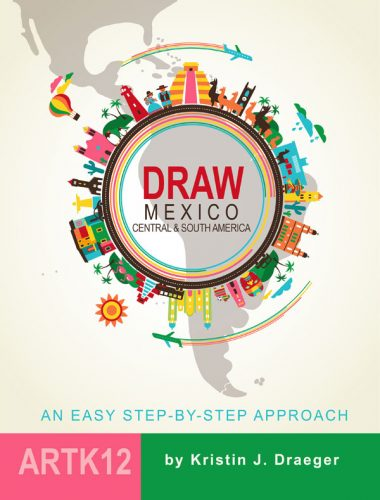 Draw Mexico, Central and South America by Kristin Draeger