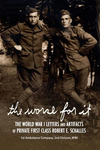 The Worse for It, The world war one letters of Robert E. Schalles